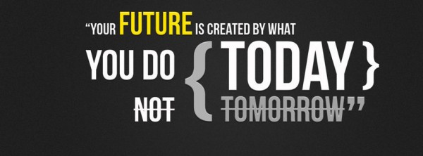 filepicker-5wBMiN8KT82mvPc4JFrg_your-future-is-created-by-what-you-do-today-cool-quotes-facebook-timeline-covers